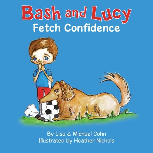 9780615809755: Bash and Lucy Fetch Confidence (Volume 1)