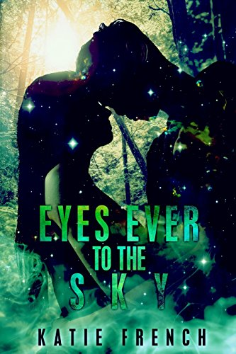 Eyes Ever to the Sky A Young Adult Paranormal Romance The Sky Trilogy Book 1: Katie French