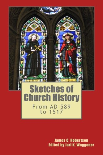 Sketches of Church History: From AD 589: James C Robertson