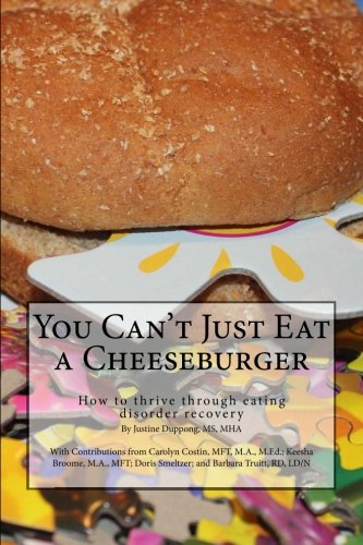 9780615811888: You Can't Just Eat a Cheeseburger: How to thrive through eating disorder recovery