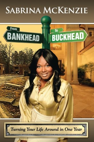 9780615812298: From Bankhead to Buckhead: Turning Your Life Around in One Year