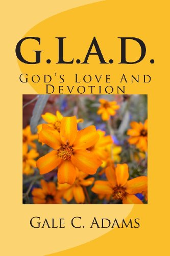 9780615812540: G.L.A.D.: God's Love And Devotion