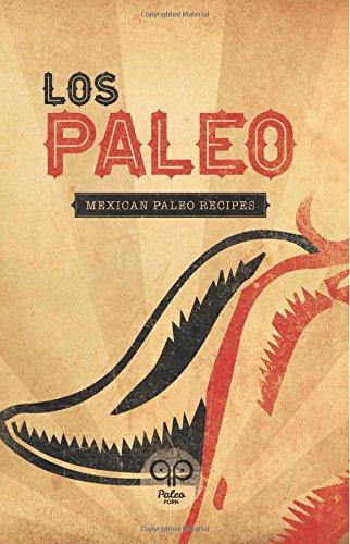 9780615812588: Los Paleo: Mexican Paleo Recipes
