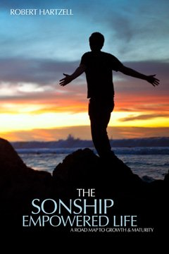 9780615812687: The Sonship Empowered Life: A Road Map to Growth and Maturity