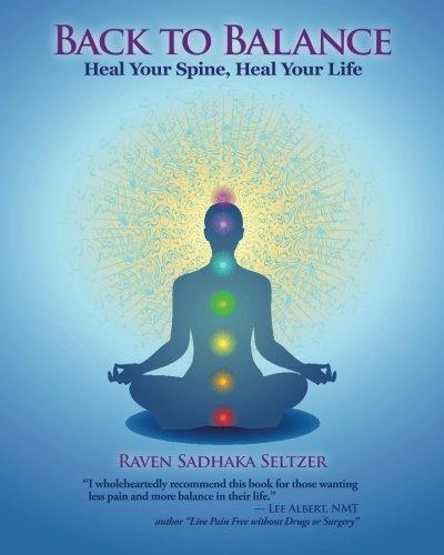 Back to Balance: Heal Your Spine, Heal Your Life: Seltzer, Raven Sadhaka