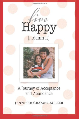 9780615813110: Live Happy (...damn it): A Journey of Acceptance and Abundance