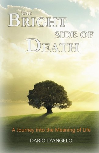 9780615815091: The Bright Side of Death: A Journey Into the Meaning of Life