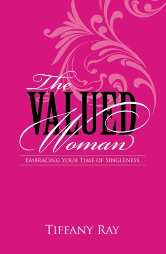 9780615815459: The Valued Woman: Embracing Your Time of Singleness