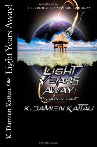 9780615815565: Light Years Away!: The Dawn of Light: Volume 1