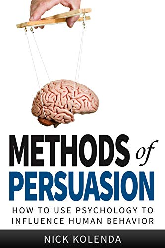 9780615815657: Methods of Persuasion: How to Use Psychology to Influence Human Behavior