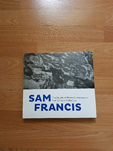 9780615816647: Sam Francis: Five Decades of Abstract Expresionism from California Collections