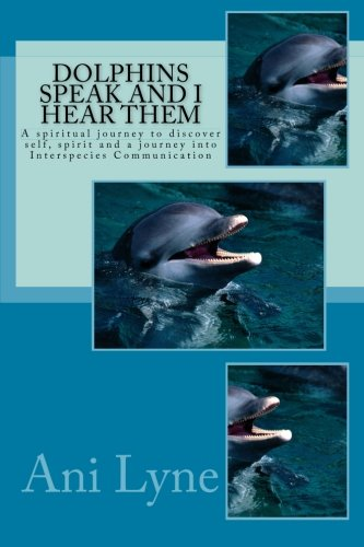 9780615816739: Dolphins Speak and I Hear Them: A spiritual journey to discover self, spirit and the journey into Interspecies Communication