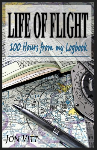 9780615816845: Life of Flight: 100 Hours from My Logbook