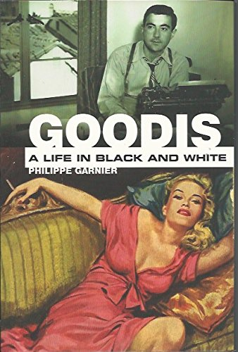 Goodis: A Life in Black and White: Philippe Garnier