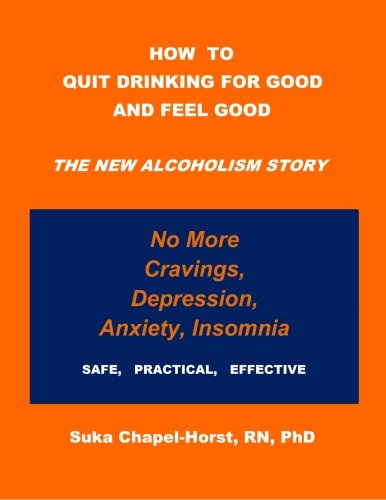 9780615817552: How To Quit Drinking For Good and Feel Good: The NEW Alcoholism Story