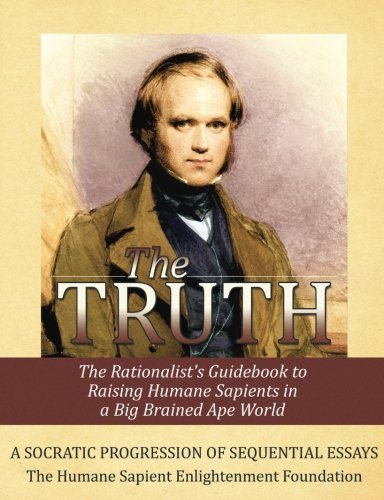 9780615817682: The TRUTH: The Rationalist's Guidebook to Raising Humane Sapients in a Big Brained Ape World