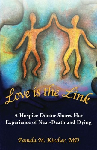 9780615818641: Love is the Link: A Hospice Doctor Shares Her Experience of Near-Death and Dying