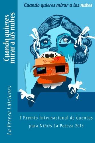9780615818719: Cuando quieres mirar a las nubes: I Premio Internacional de Cuentos para Niños La Pereza 2013 (Spanish Edition)