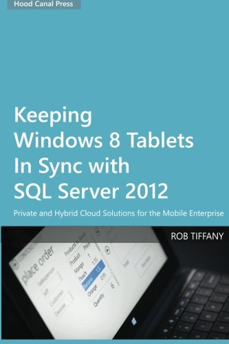 9780615818757: Keeping Windows 8 Tablets in Sync with SQL Server 2012: Private and Hybrid Cloud Solutions for the Mobile Enterprise