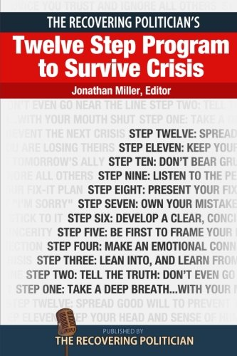 9780615819044: The Recovering Politician's Twelve Step Program to Survive Crisis