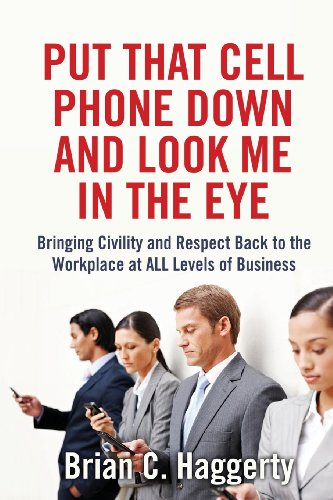 Put That Cell Phone Down and Look Me In The Eye: Bringing Civility and Respect Back to the ...
