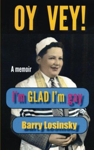 Oy Vey! I'm Glad I'm Gay: A Memoir: Barry Losinsky