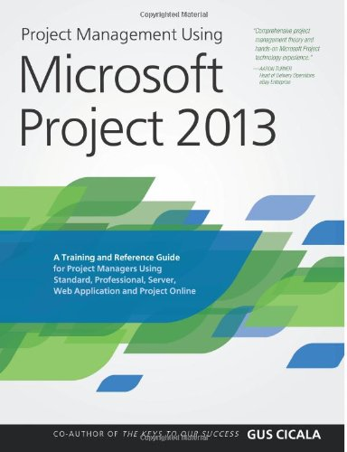 9780615821887: Project Management Using Microsoft Project 2013: A Training and Reference Guide for Project Managers Using Standard, Professional, Server, Web Application and Project Online