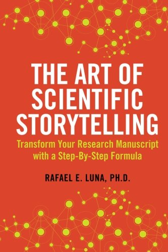9780615821993: The Art of Scientific Storytelling: Transform Your Research Manuscript using a Step-by-Step Formula: Volume 1
