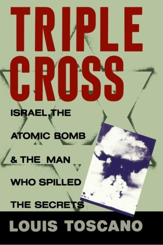 9780615822686: Triple Cross: Israel, The Atomic Bomb & The Man Who Spilled The Secrets