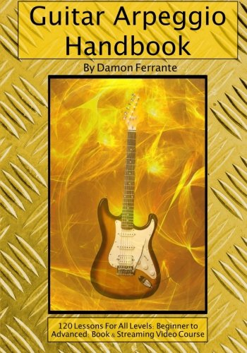 9780615822822: Guitar Arpeggio Handbook, 2nd Edition: 120-Lesson, Step-By-Step Guide to Guitar Arpeggios, Music Theory, and Technique-Building Exercises, Beginner to Advanced Levels (Book & Videos)
