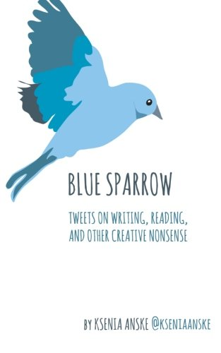 9780615823607: Blue Sparrow: Tweets on Writing, Reading, and Other Creative Nonsense