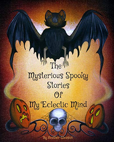 The Mysterious Spooky Stories Of My Eclectic Mind: Heather Gleason