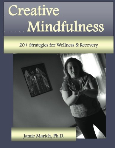 9780615825069: Creative Mindfulness: 20+ Strategies for Wellness & Recovery