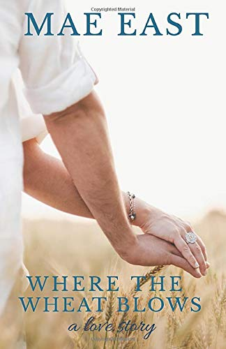 9780615825113: WHERE THE WHEAT BLOWS ~ A Love Story