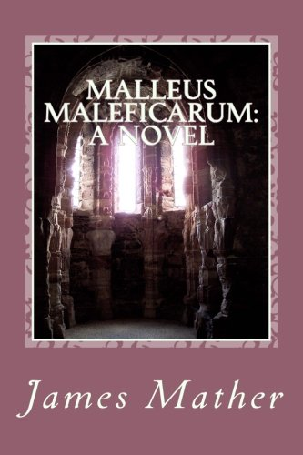 Malleus Maleficarum: a Novel: James H Mather