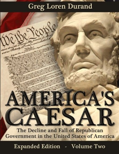 9780615825632: America's Caesar: The Decline and Fall of Republican Government in the United States of America (Volume 2)