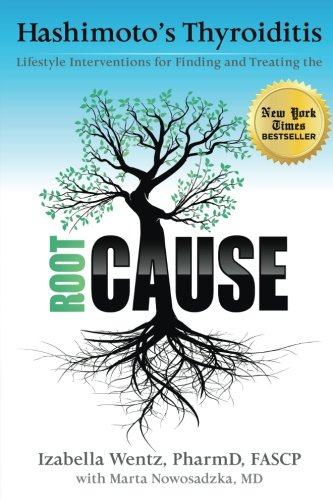 Hashimoto's Thyroiditis: Lifestyle Interventions for Finding and Treating the Root Cause: ...