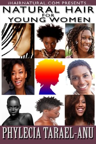 9780615825885: Natural Hair for Young Women: A step-by-step guide to Natural Hair for Black Women, the Best Hair Products, Hair Growth, Hair Treatments, Natural Hair ... things pertaining to Black Natural Hair.: 1
