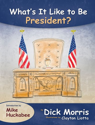 What's It Like to Be President (9780615826196) by Dick Morris