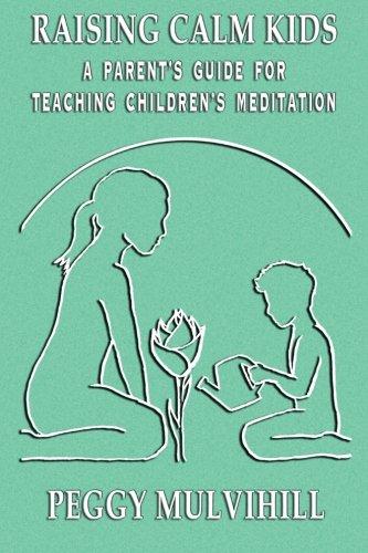 Raising Calm Kids: A Parent's Guide for Teaching Children's Meditation: Mulvihill, Peggy ...