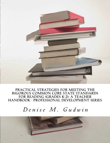 9780615826929: Practical Strategies for Meeting the Rigorous Common Core State Standards for Reading (Grades K-2): Teacher Resource Handbook, Professional ... Development Series: Literacy K-5)