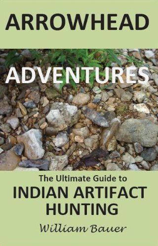 9780615827070: Arrowhead Adventures the Ultimate Guide to Indian Artifact Hunting