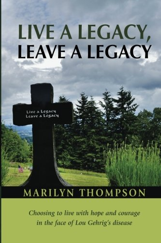 Live a Legacy, Leave a Legacy: Choosing to live with hope and courage in the face of Lou Gehrig&#...