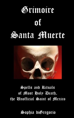 9780615827469: Grimoire of Santa Muerte: Spells and Rituals of Most Holy Death, the Unofficial: 1 (Santa Muerte Series)