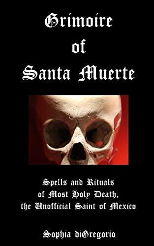 Grimoire of Santa Muerte: Spells and Rituals: diGregorio, Sophia
