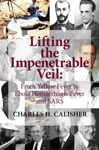 9780615827735: Lifting the Impenetrable Veil: From Yellow Fever to Ebola Hemorrhagic Fever & SARS