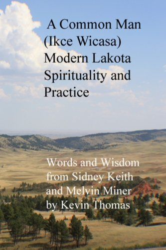 9780615828008: A Common Man (Ikce Wicasa) Modern Lakota Spirituality and Practice: Words and Wisdom from Sidney Keith and Melvin Miner