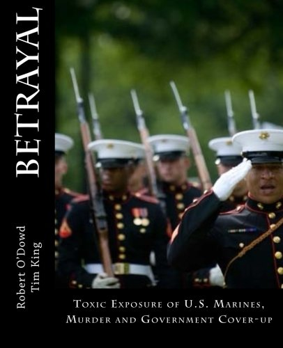 9780615828947: Betrayal: Toxic Exposure of U.S. Marines, Murder and Government Cover-Up