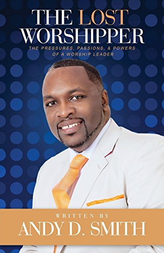 9780615829159: The Lost Worshipper: The Pressures, Passions, & Powers Of A Worship Leader