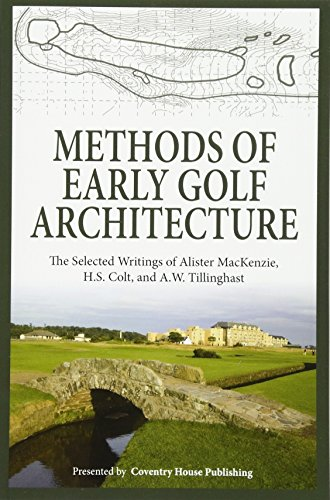9780615829296: Methods of Early Golf Architecture: The Selected Writings of Alister MacKenzie, H.S. Colt, and A.W. Tillinghast (Volume 1)
